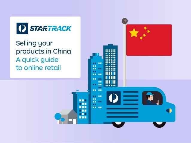 Selling your products in China A quick guide to online retail