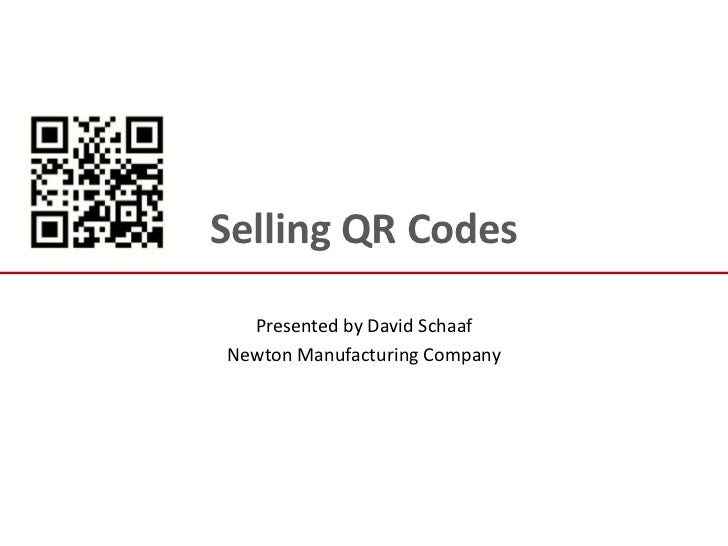 Selling QR Codes<br />Presented by David Schaaf<br />Newton Manufacturing Company<br />