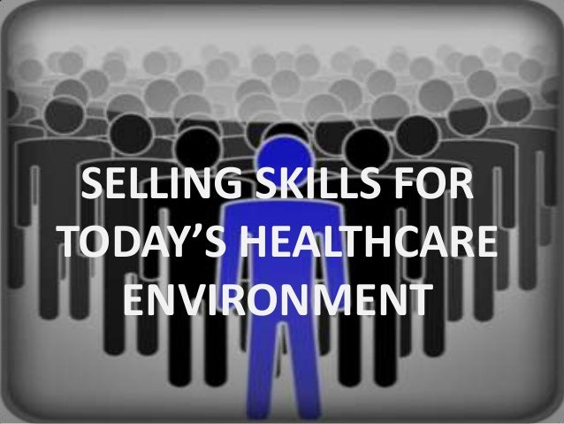 SELLING SKILLS FOR TODAY'S HEALTHCARE ENVIRONMENT