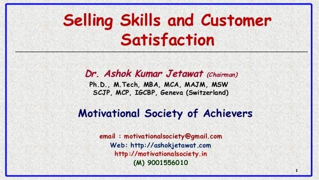 11 Selling Skills and Customer Satisfaction Dr. Ashok Kumar Jetawat (Chairman) Ph.D., M.Tech, MBA, MCA, MAJM, MSW SCJP, M...