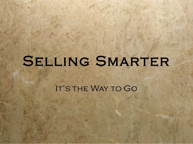 Selling Smarter It's the Way to Go
