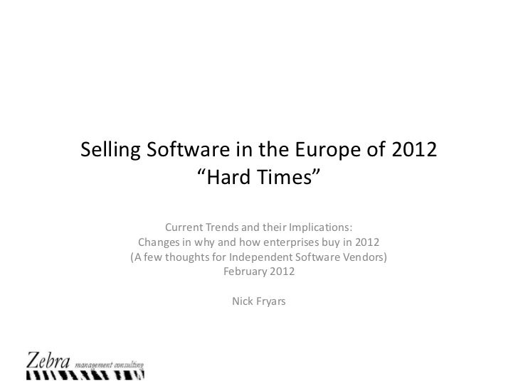 "Selling Software in the Europe of 2012             ""Hard Times""            Current Trends and their Implications:       Ch..."