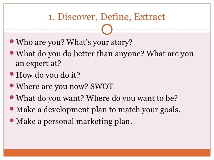 1. Discover, Define, ExtractWho are you? What's your story?What do you do better than anyone? What are you an expert at?...