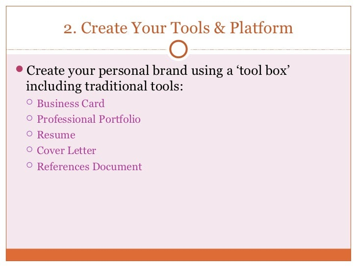 2. Create Your Tools & PlatformCreate your personal brand using a 'tool box' including traditional tools:    Business Ca...