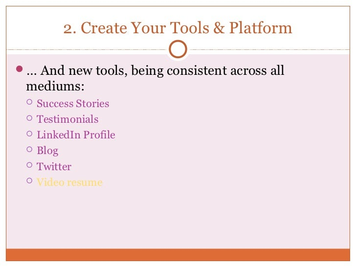 2. Create Your Tools & Platform… And new tools, being consistent across all mediums:    Success Stories    Testimonials...