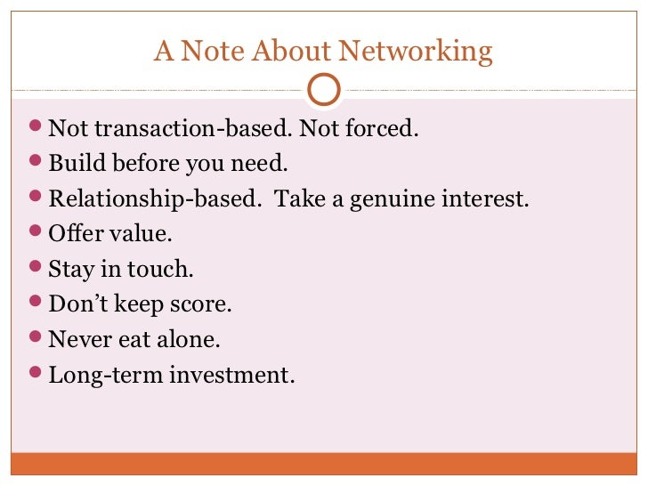 A Note About NetworkingNot transaction-based. Not forced.Build before you need.Relationship-based. Take a genuine inter...