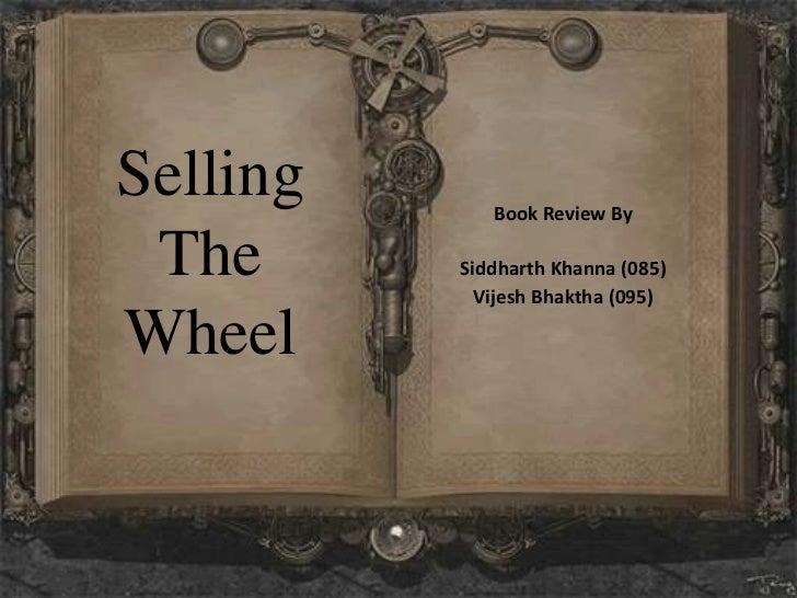 Selling      Book Review By The      Siddharth Khanna (085)            Vijesh Bhaktha (095)Wheel