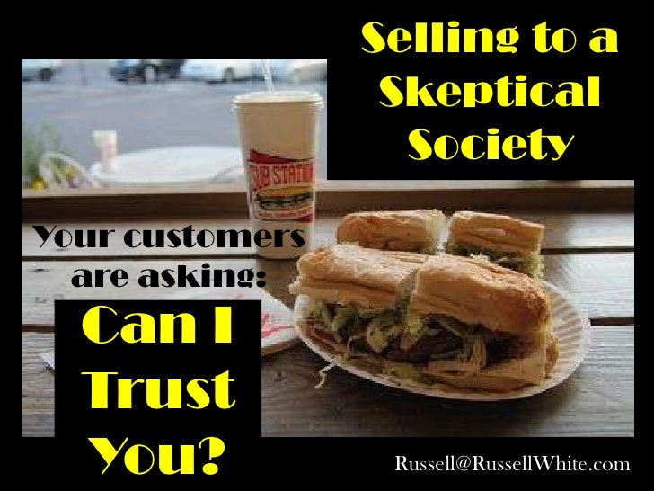 Selling to a                  Skeptical                   SocietyYour customers  are asking:  Can I  Trust  You?          ...