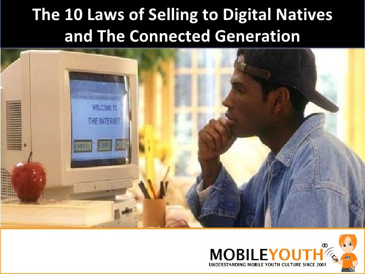 The 10 Laws of Selling to Digital Natives     and The Connected Generation