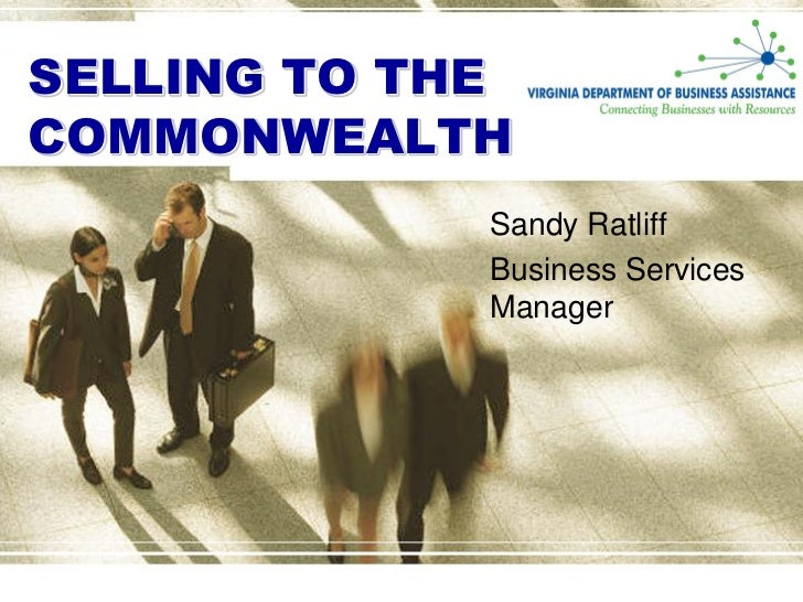 SELLING TO THE COMMONWEALTH              Sandy Ratliff              Business Services              Manager