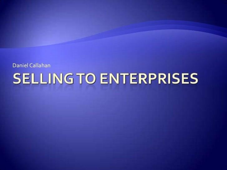 Selling to Enterprises<br />Daniel Callahan<br />