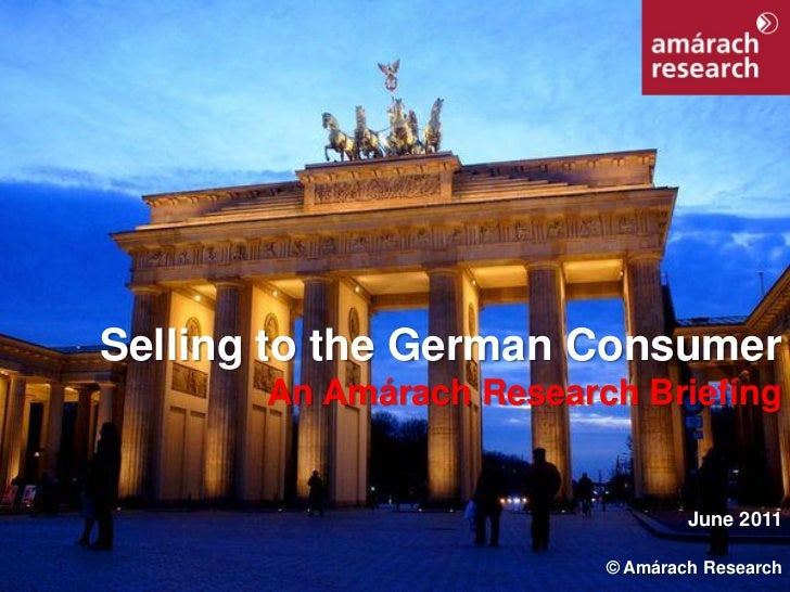 Selling to the German Consumer       An Amárach Research Briefing                                 June 2011               ...