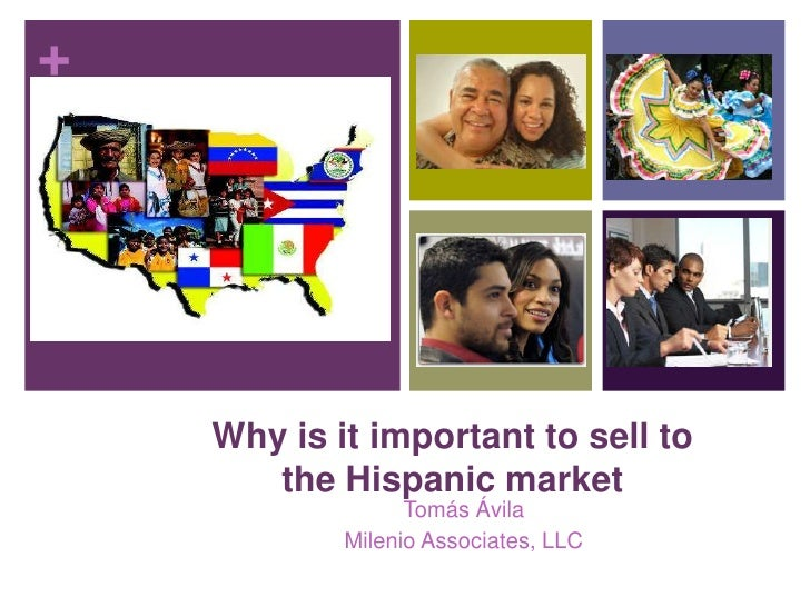 Why is it important to sell to the Hispanic market<br />Tomás Ávila<br />Milenio Associates, LLC<br />