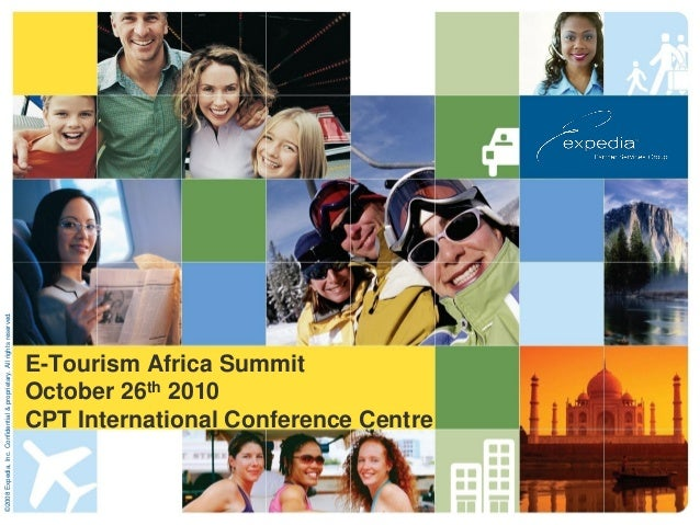 E-Tourism Africa Summit October 26th 2010 CPT International Conference Centre ©2008Expedia,Inc.Confidential&proprietary.Al...