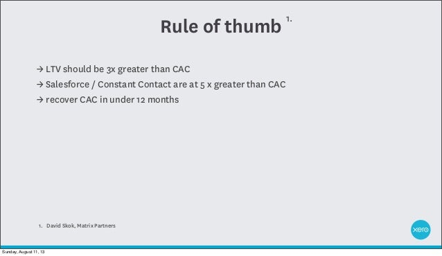 Rule of thumb → LTV should be 3x greater than CAC → Salesforce / Constant Contact are at 5 x greater than CAC → recover CA...