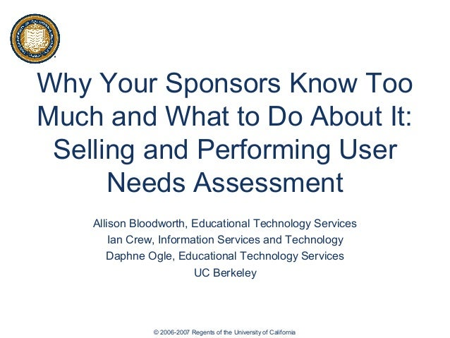 Why Your Sponsors Know Too Much and What to Do About It: Selling and Performing User Needs Assessment Allison Bloodworth, ...