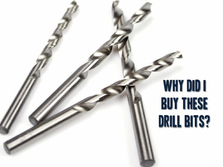Why did I buy these drill bits?