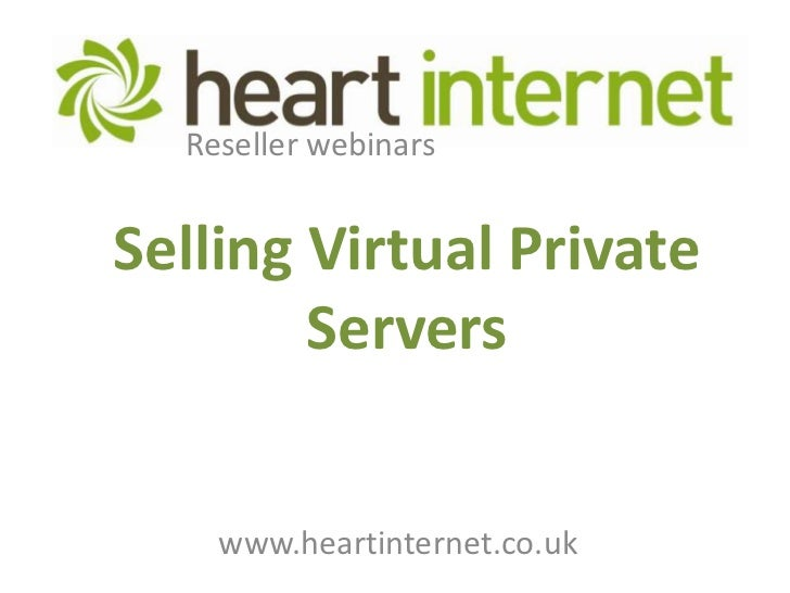 Reseller webinarsSelling Virtual Private        Servers    www.heartinternet.co.uk