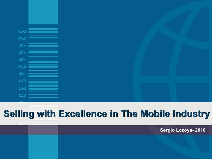 Selling with Excellence in The Mobile Industry Sergio Lozoya- 2010