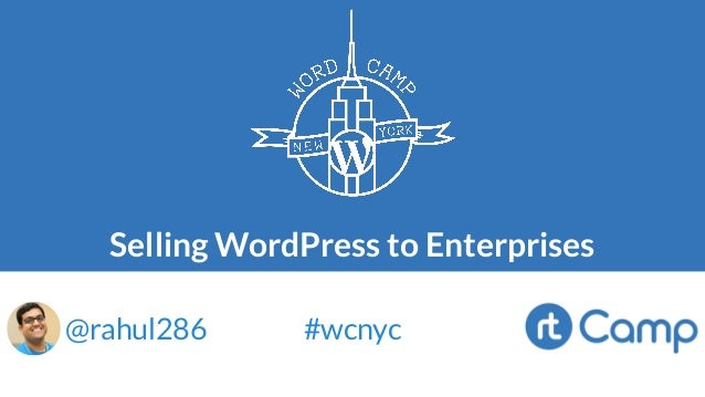 Selling WordPress to Enterprises @rahul286 #wcnyc