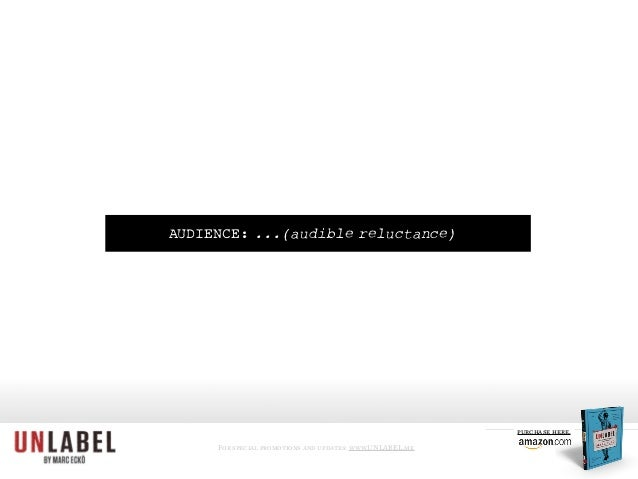 AUDIENCE: ...(audible reluctance) For special promotions and updates: www.UNLABEL.me purchase here.