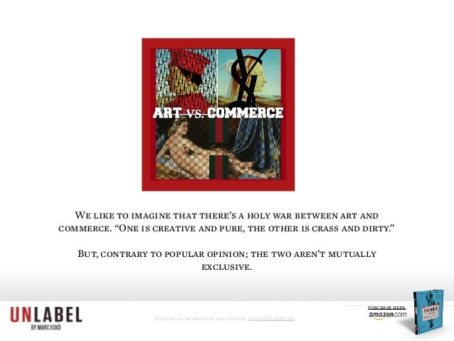 For special promotions and updates: www.UNLABEL.me purchase here. We like to imagine that there's a holy war between art a...