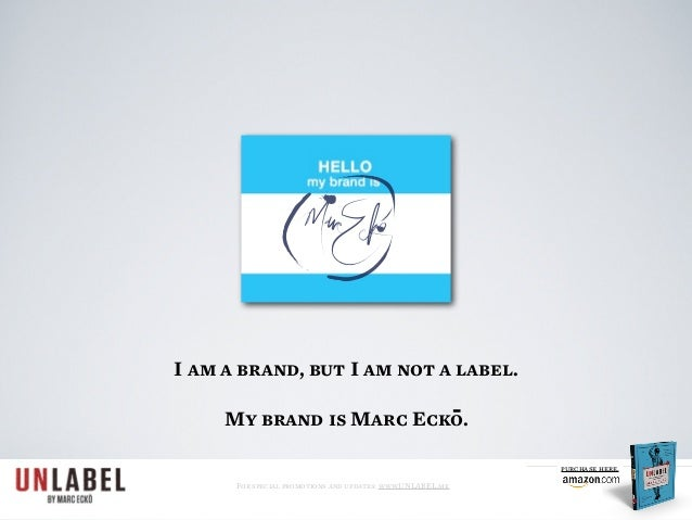 I am a brand, but I am not a label. My brand is Marc Ecko. For special promotions and updates: www.UNLABEL.me purchase her...