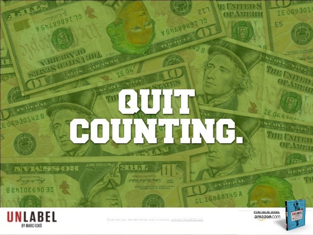 QUIT COUNTING. For special promotions and updates: www.UNLABEL.me purchase here.