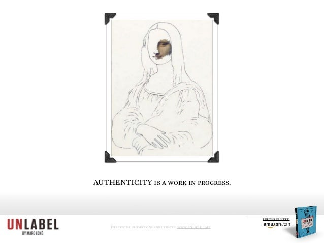 AUTHENTICITY is a work in progress. For special promotions and updates: www.UNLABEL.me purchase here.