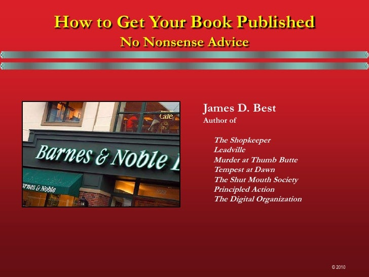 How to Get Your Book Published       No Nonsense Advice                  James D. Best                  Author of         ...
