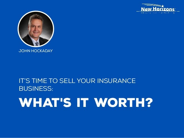 It's time to sell your insurance business: What's It Worth? John Hockaday