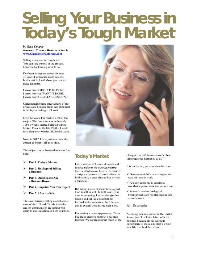 1 Selling Your Business in Today's Tough Market by Glen Cooper Business Broker / Business Coach www.GlenCooperColorado.com...