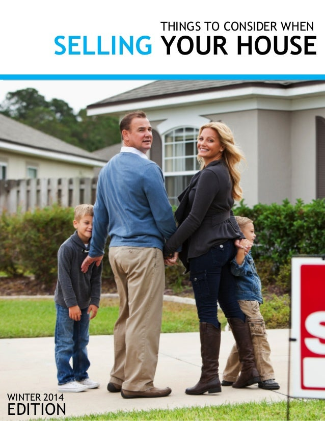 THINGS TO CONSIDER WHEN  SELLING YOUR HOUSE  WINTER 2014  EDITION