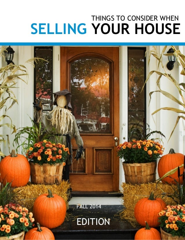 THINGS TO CONSIDER WHEN  SELLING YOUR HOUSE  FALL 2014  EDITION