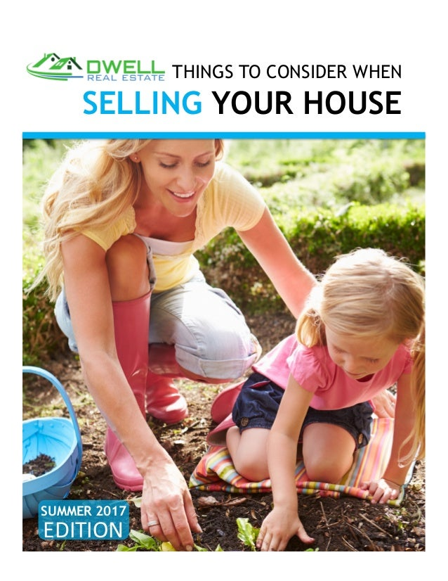 THINGS TO CONSIDER WHEN SELLING YOUR HOUSE SUMMER 2017 EDITION