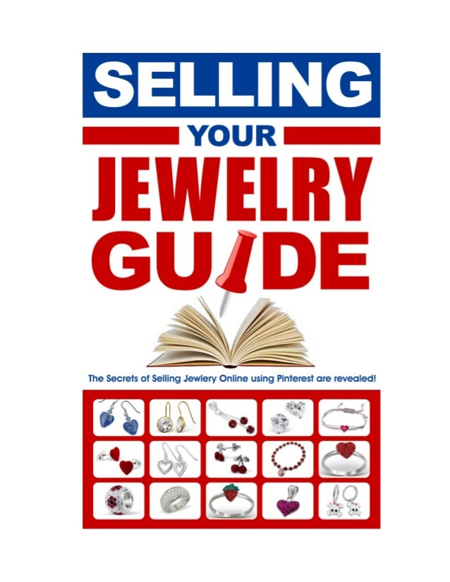 Selling Your Jewelry-Using Pinterest http://jewelrysellingguide.com/ 2 Selling Your Jewelry -Using Pinterest By Yariv Gai ...