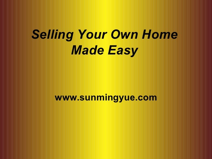 Selling Your Own Home Made Easy www.sunmingyue.com