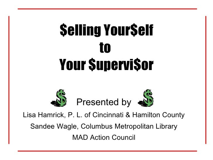 $elling Your$elf to  Your $upervi$or Presented by Lisa Hamrick, P. L. of Cincinnati & Hamilton County Sandee Wagle, Columb...