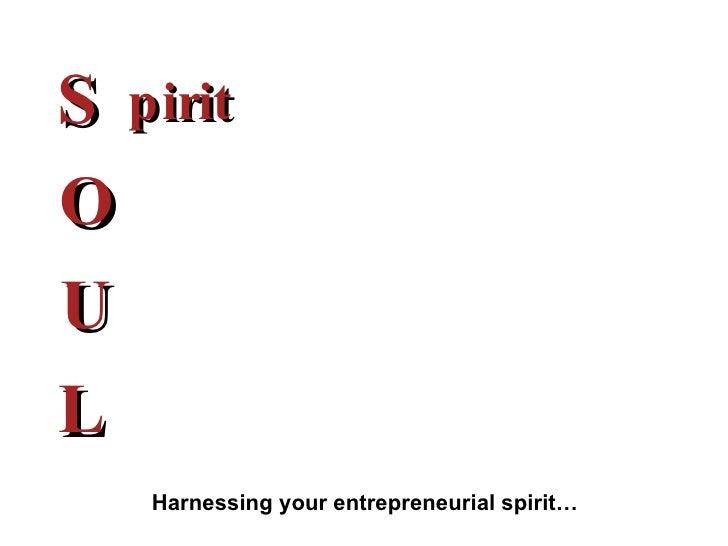 S O U L pirit Harnessing your entrepreneurial spirit…