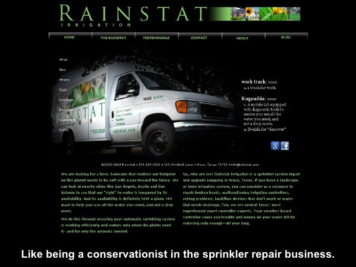 Like being a conservationist in the sprinkler repair business.