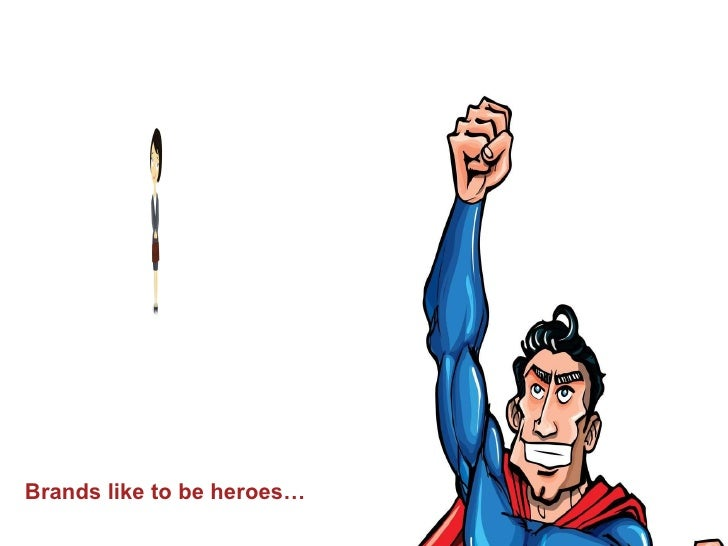 Brands like to be heroes…