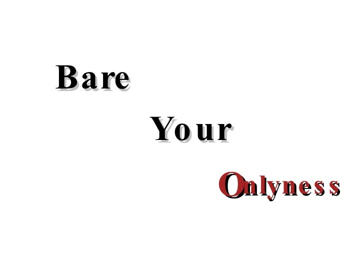O Bare Your nlyness