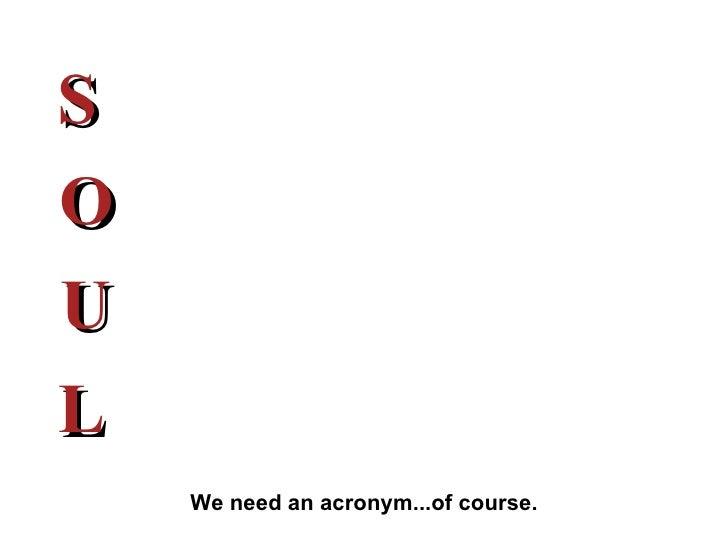 S O U L We need an acronym...of course.