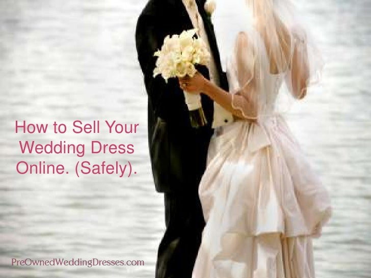 How To Sell Your Wedding Dress Online. (Safely).