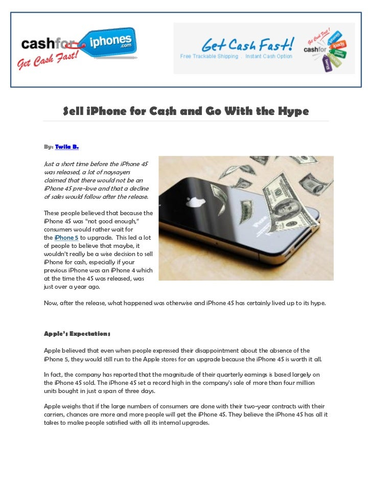Sell iPhone for Cash and Go With the HypeBy: Twila B.Just a short time before the iPhone 4Swas released, a lot of naysayer...