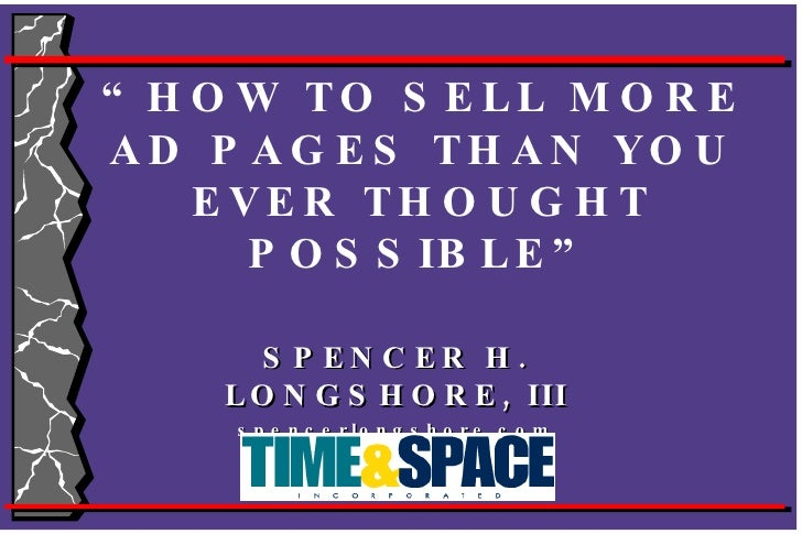 """"""" HOW TO SELL MORE AD PAGES THAN YOU EVER THOUGHT POSSIBLE"""" SPENCER H. LONGSHORE, III spencerlongshore.com"""