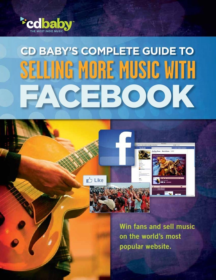 CD Baby's Complete Guide toSELLING MORE MUSIC WITHFacebook                                          Win fans and sell musi...