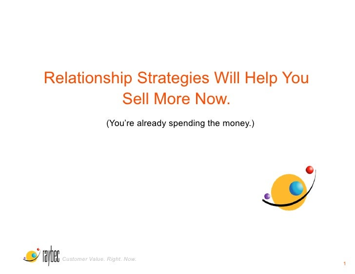 Relationship Strategies Will Help You            Sell More Now.                   (You're already spending the money.)    ...