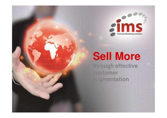 Insert Your Title Here Extra wording goes here! Sell More through effective customer segmentation