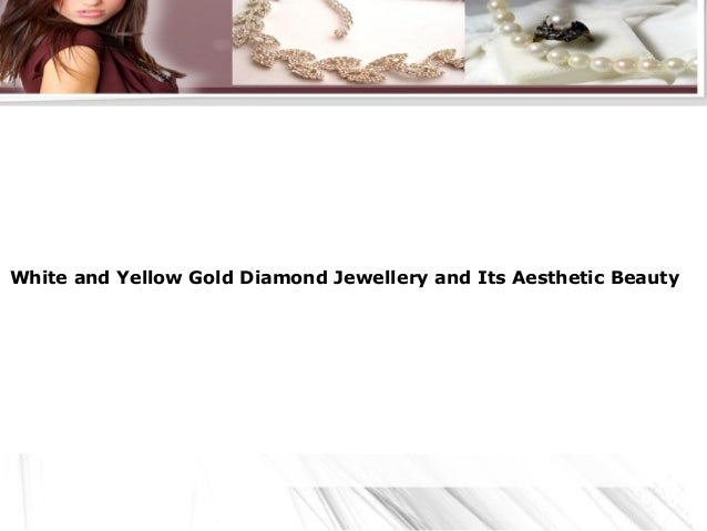 White and Yellow Gold Diamond Jewellery and Its Aesthetic Beauty